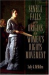 Seneca Falls and the Origins of the Women's Rights Movement (Pivotal Moments in American History) - Sally McMillen