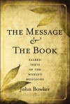 The Message and the Book: Sacred Texts of the World's Religions - John Bowker, Atlantic Books, an imprint of Grove Atlantic Ltd.