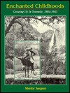 Enchanted Childhoods: Growing Up in Yosemite, 1864-1945 - Shirley Sargent