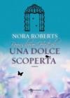 Una dolce scoperta (Italian Edition) - Nora Roberts, Alessia Barbaresi