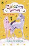 Unicorn School: The Pet Show - Linda Chapman