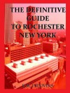 The Definitive Guide to Rochester New York - K.M. Indovina