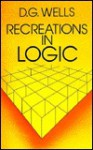 Recreations in Logic - D.G. Wells