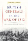 British Generals in the War of 1812: High Command in the Canadas - Wesley B. Turner