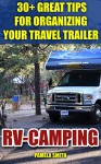 RV-Camping: 30+ Great Tips For Organizing Your Travel Trailer - Pamela Smith