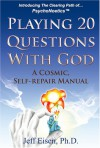 Playing 20 Questions with God: A Cosmic Self-Repair Manual - Jeff Eisen