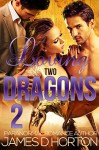 Loving Two Dragons 2 - James D. Horton