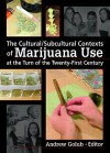 The Cultural/Subcultural Contexts of Marijuana Use at the Turn of the Twenty-First Century - Andrew Lang Golub
