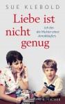 Liebe ist nicht genug - Ich bin die Mutter eines Amokläufers - Sue Klebold, Andrea Kunstmann