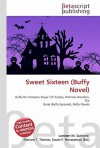Sweet Sixteen (Buffy Novel) - Lambert M. Surhone, VDM Publishing, Susan F. Marseken