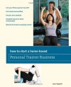How to Start a Home-Based Personal Trainer Business: *Turn your fitness passion to profit *Get trained and certified *Set your own schedule *Establish ... everybody wants! (Home-Based Business Series) - Laura Augenti