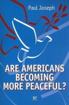 Are Americans Becoming More Peaceful? - Paul Joseph