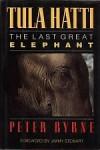 Tula Hatti: The Last Great Elephant - Peter Byrne