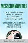 Megacommunities: How Leaders of Government, Business and Non-profits Can Tackle Today's Global Challenges Together - Walter Isaacson, Christopher Kelly, Reginald Van Lee, Mark Gerencser, Fernando Napolitano, Christopher Kelly