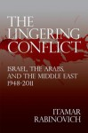 The Lingering Conflict: Israel, the Arabs, and the Middle East, 1948-2011 - Itamar Rabinovich