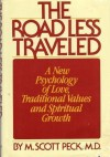 ROAD LESS TRAVELED: A New Psychology of Love, Traditional Values and Spiritual Growth - M. Scott Peck