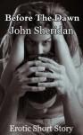 Before The Dawn - Erotic Short Story - John Sheridan