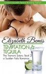 Temptation and Tequila - The Tremont Sisters Trilogy - Book 2: A Sudden Falls Romance - Elizabeth Bemis