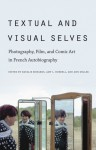 Textual and Visual Selves: Photography, Film, and Comic Art in French Autobiography - Natalie Edwards, Amy L. Hubbell, Ann Miller
