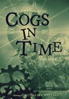 Cogs in Time Volume Three (The Steamworks Series Book 3) - Catherine Stovall, Lexi Ostrow, Nicole L. Daffurn, Andrea L. Staum, Beth W. Patterson, Samantha Allard, Timothy Black, Michelle Cornwell Jordan, Wayne Carey, Steve Cook