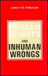 Human rights and inhuman wrongs - V.R. Krishna Iyer