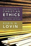An Introduction to Christian Ethics: Goals, Duties, and Virtues - Robin W. Lovin