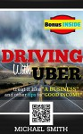 Driving With Uber: Treat It Like A Business and Other Tips To Good Income: (Best work from home job opportunity entrepreneur & reference book as a work from home career) - Michael Smith, Damon Belle