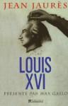 Louis XVI - Le procès de la royauté - Jean Jaurès, Max Gallo