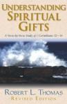 Understanding Spiritual Gifts: A Verse-by-Verse Study of 1 Corinthians 12-14 - Robert L. Thomas