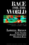 Race for the World: Strategies to Build a Great Global Firm - Jane Fraser, Wilhelm Rall, Lowell L. Bryan, Jeremy Oppenheim, Bryan Lowell L.