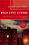Hold Love Strong: A Novel - Matthew Aaron Goodman