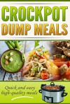 CROCKPOT DUMP MEALS COOKBOOK: Quick and easy High Quality Meals! (slow cooker, dump meal recipes) (crockpot dump meal recipes, crockpot freezer meals BONUS) - Robert George