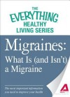 Migraines: What Is (and Isn't) a Migraine: The Most Important Information You Need to Improve Your Health - Adams Media