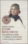 Lezioni napoleoniche sulla natura degli uomini, le tecniche del buon governo e l'arte di gestire le sconfitte - Ernesto Ferrero