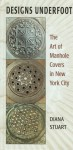 Designs Underfoot: The Art of Manhole Covers in New York City - Diana Stuart
