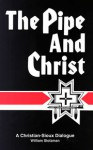 The Pipe and Christ: A Christian-Sioux Dialogue - William Stolzman, Ron Zeilinger