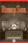 Rubber Soul: A Novel (Dust Bin Bob Book 1) - Greg Kihn