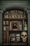 A True Tale of Intrigue and Innovation at the Dawn of Modern Medicine Dr. Mutter's Marvels: (Hardback) - Common - by Cristin O'Keefe Aptowicz