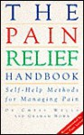 The Pain Relief Handbook: Self-help Methods for Managing Pain - Chris Wells, Graham Nown