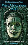 The Revolutionary Years: West Africa Since 1800 - A. Adu Boahen, James Bertin Webster