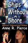 Ships Without a Shore: America's Undernurtured Children - Anne Pierce