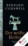 Der weiße Reiter (The Saxon Stories, #2) - Michael Windgassen, Bernard Cornwell