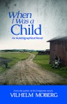 When I Was A Child: An Autobiographical Novel - Vilhelm Moberg