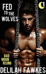 Fed to the Wolves, Part 1: Bad Moon Rising: A Southern Werewolf/Shifter Romance (Cattail Creek) - Delilah Fawkes