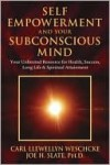 Self-Empowerment and Your Subconscious Mind: Your Unlimited Resource for Health, Success, Long Life & Spiritual Attainment - Carl Weschcke, Joe Slate