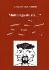Multilinguals Are . - Madalena Cruz-Ferreira