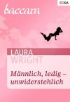 Männlich, ledig - unwiderstehlich (German Edition) - Laura Wright