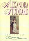 Living in Love - Alexandra Stoddard