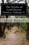 The Works of Lord Byron: Poetry, Volume V - Lord Byron