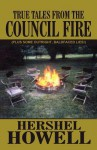 True Tales from the Council Fire: (Plus Some Outright, Baldfaced Lies) - Hershel Howell